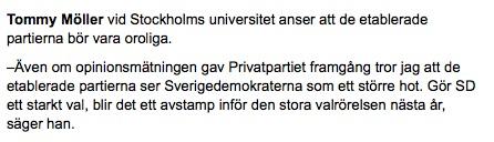 Tommy Möller vid Stockholms universitet anser att de etablerade partierna bör vara oroliga. – Även om opinionsmätningen gav Privatpartiet framgång tror jag att de etablerade partierna ser Sverigedemokraterna som ett större hot. Gör SD ett starkt val, blir det ett avstamp inför den stora valrörelsen nästa år, säger han.
